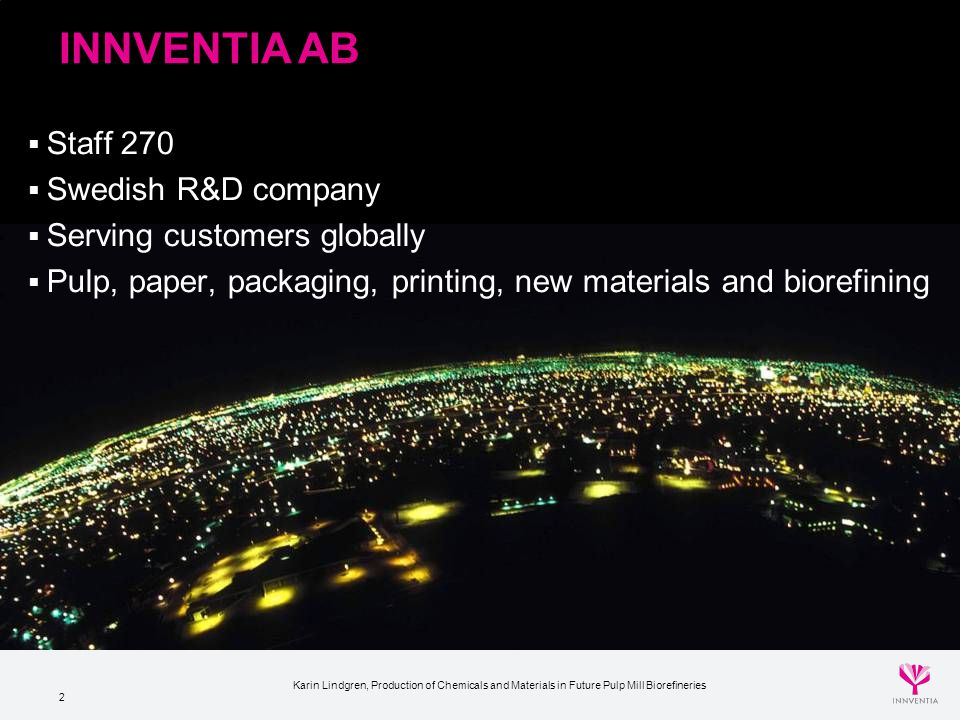 INNVENTIA AB Staff 270 Swedish R&D company Serving customers globally
