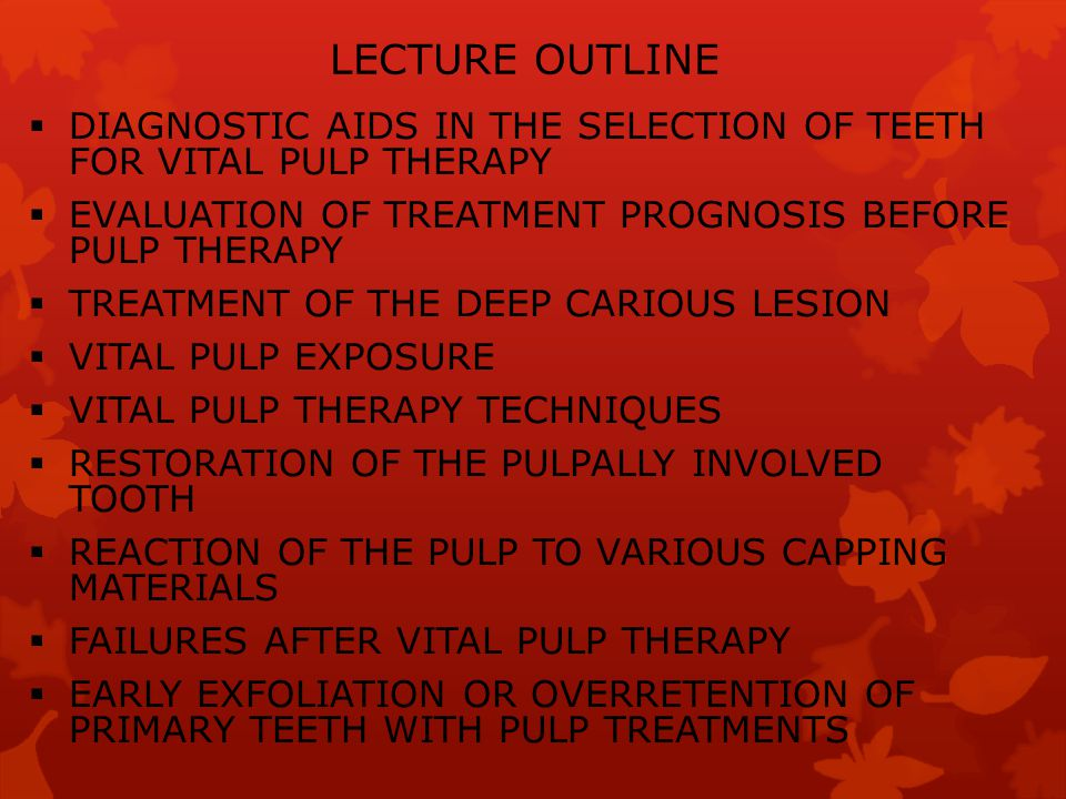 LECTURE OUTLINE DIAGNOSTIC AIDS IN THE SELECTION OF TEETH FOR VITAL PULP THERAPY. EVALUATION OF TREATMENT PROGNOSIS BEFORE PULP THERAPY.