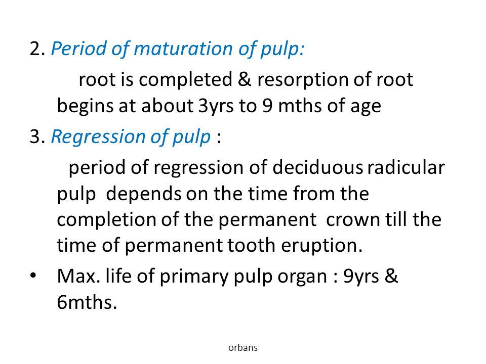 2. Period of maturation of pulp: