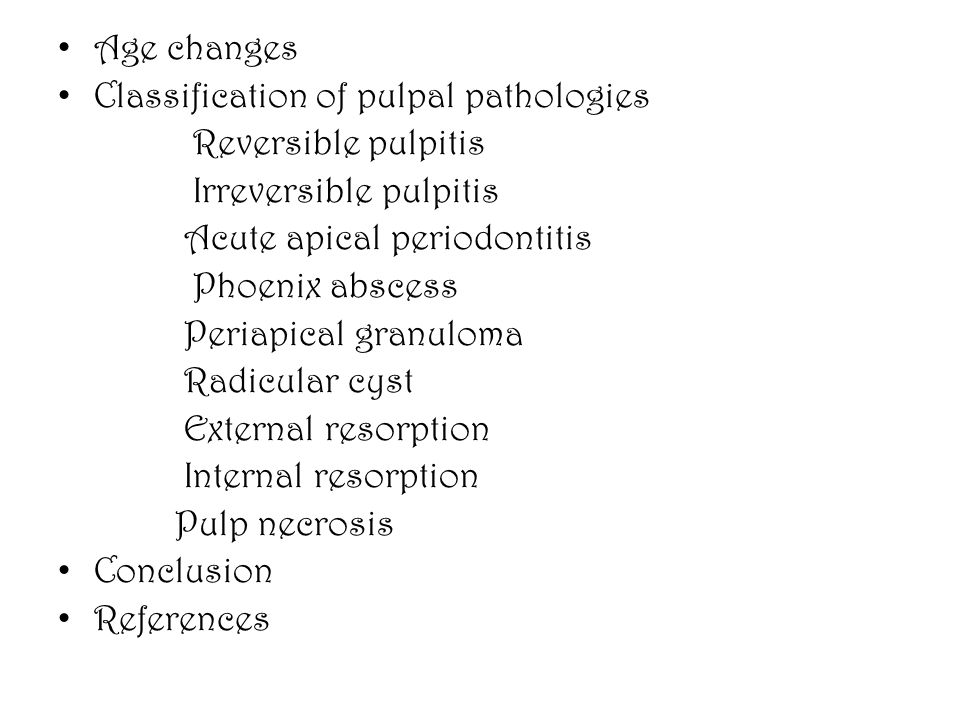 Age changes Classification of pulpal pathologies. Reversible pulpitis. Irreversible pulpitis. Acute apical periodontitis.
