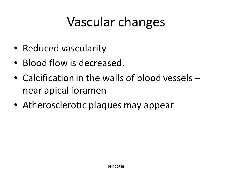 Vascular changes Reduced vascularity Blood flow is decreased.