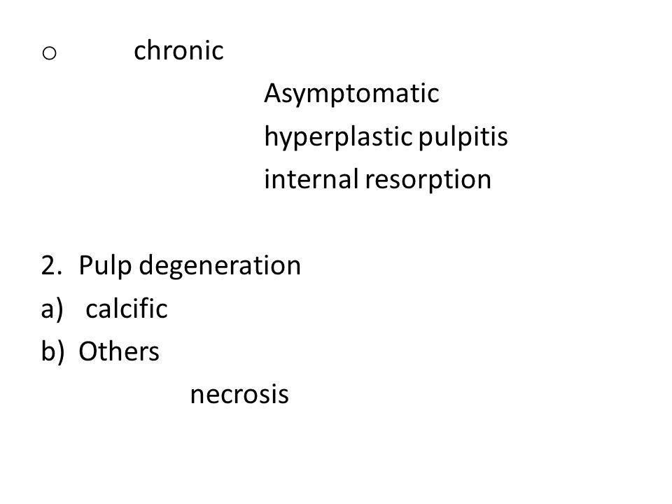 chronic Asymptomatic. hyperplastic pulpitis. internal resorption. Pulp degeneration. calcific. Others.