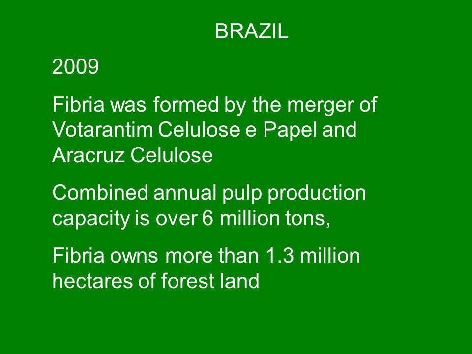 BRAZIL 2009. Fibria was formed by the merger of Votarantim Celulose e Papel and Aracruz Celulose.