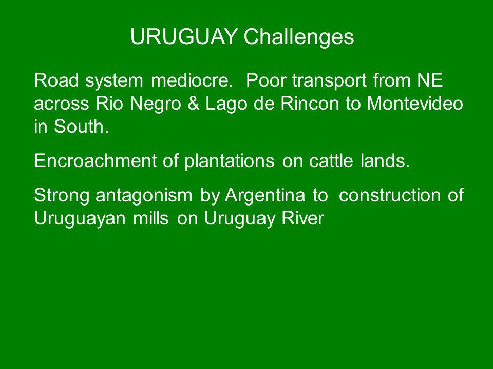 URUGUAY Challenges Road system mediocre. Poor transport from NE across Rio Negro & Lago de Rincon to Montevideo in South.