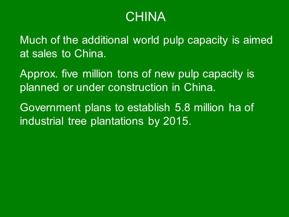 CHINA Much of the additional world pulp capacity is aimed at sales to China.