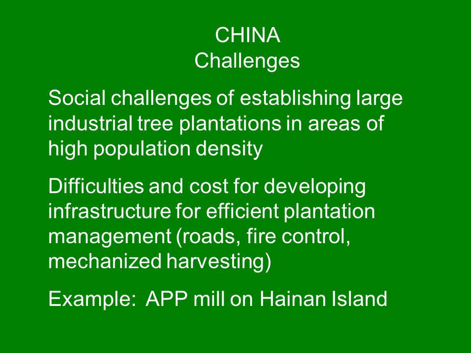 CHINA Challenges Social challenges of establishing large industrial tree plantations in areas of high population density.