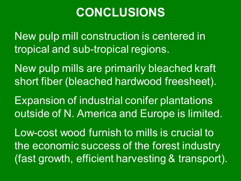 CONCLUSIONS New pulp mill construction is centered in tropical and sub-tropical regions.