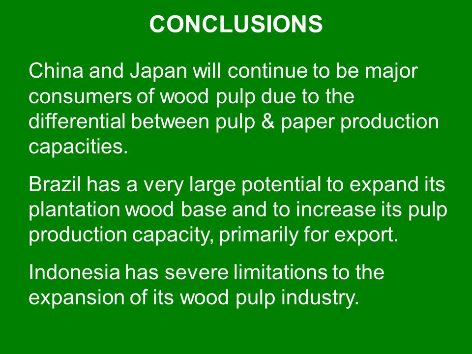 CONCLUSIONS China and Japan will continue to be major consumers of wood pulp due to the differential between pulp & paper production capacities.