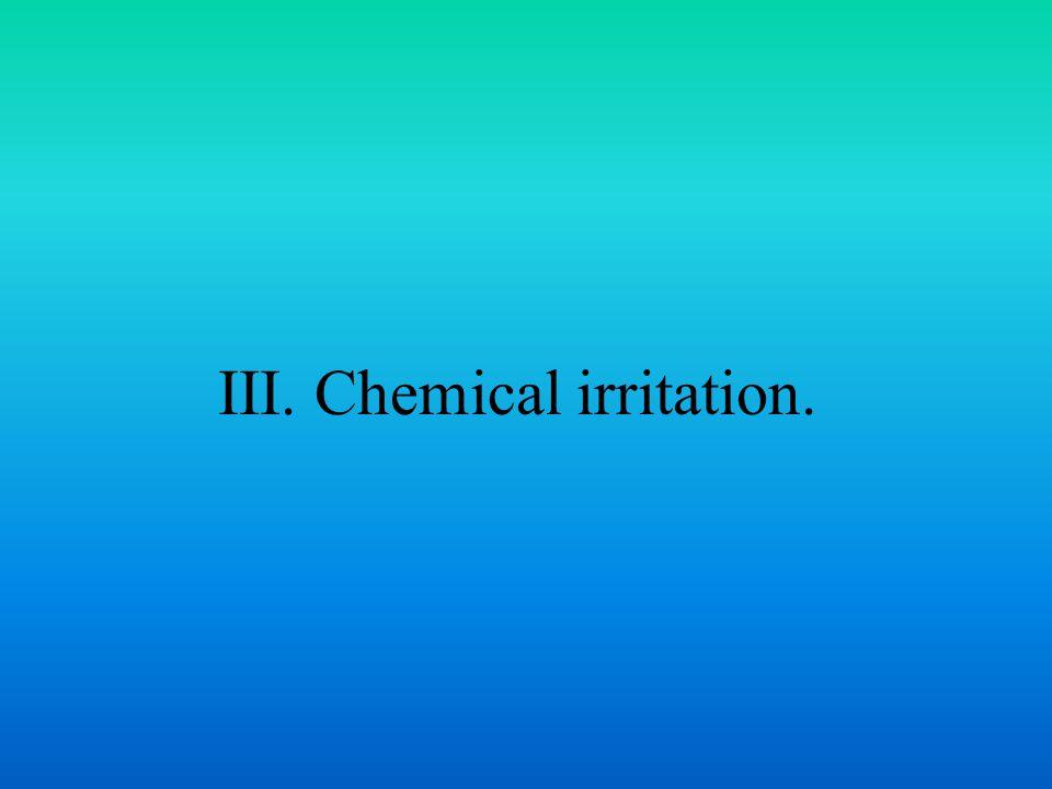 III. Chemical irritation.