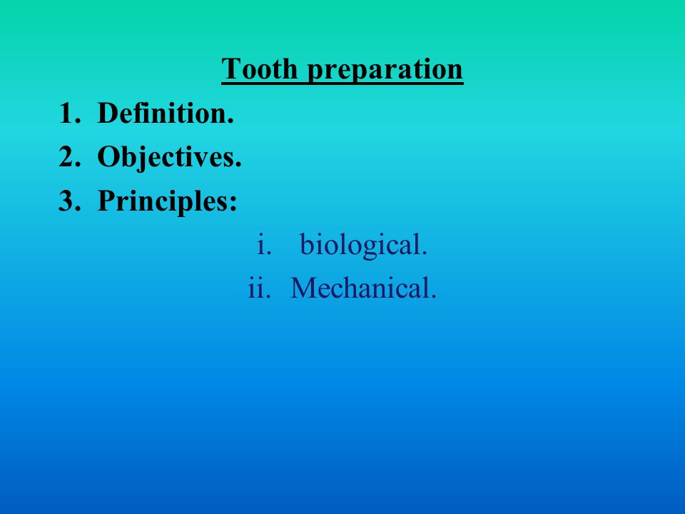 Tooth preparation Definition. Objectives. Principles: biological. Mechanical.