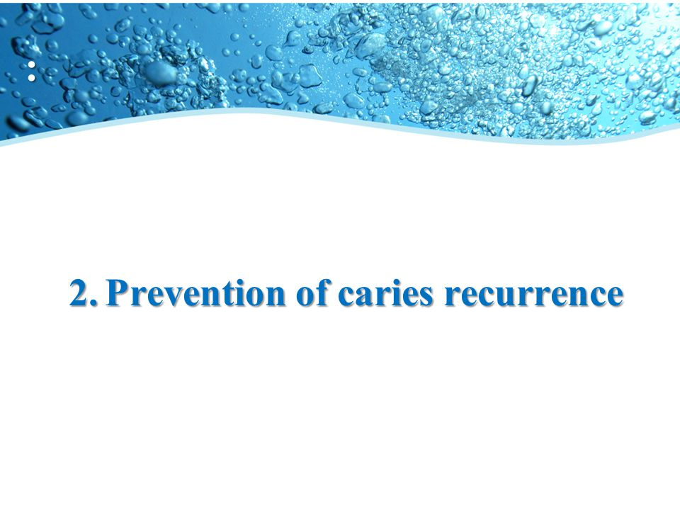 2. Prevention of caries recurrence