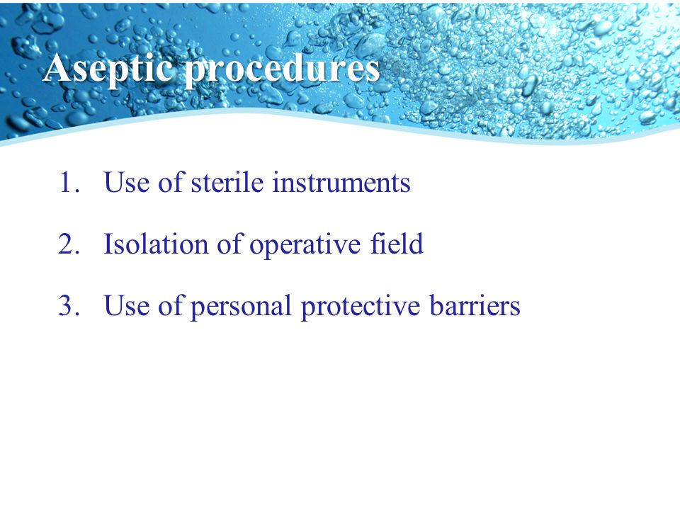 Aseptic procedures Use of sterile instruments