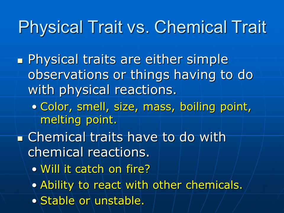 Physical Trait vs. Chemical Trait