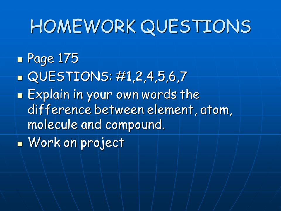 HOMEWORK QUESTIONS Page 175 QUESTIONS: #1,2,4,5,6,7