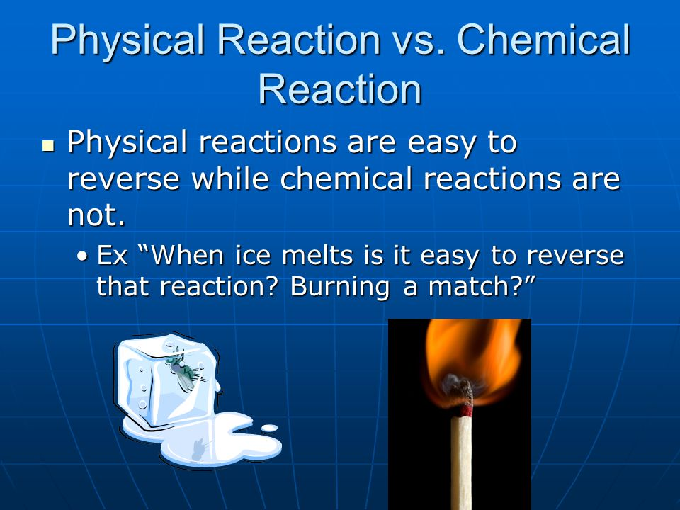 Physical Reaction vs. Chemical Reaction