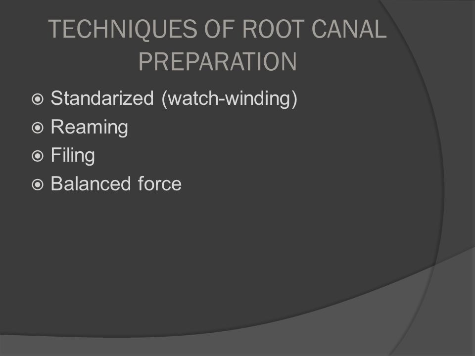 TECHNIQUES OF ROOT CANAL PREPARATION