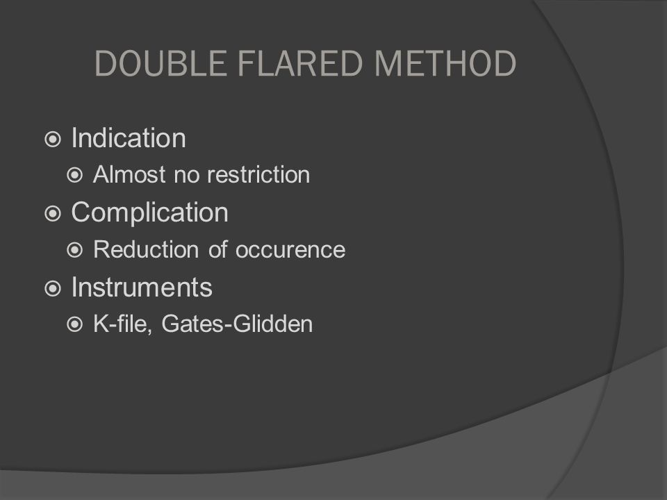 DOUBLE FLARED METHOD Indication Complication Instruments