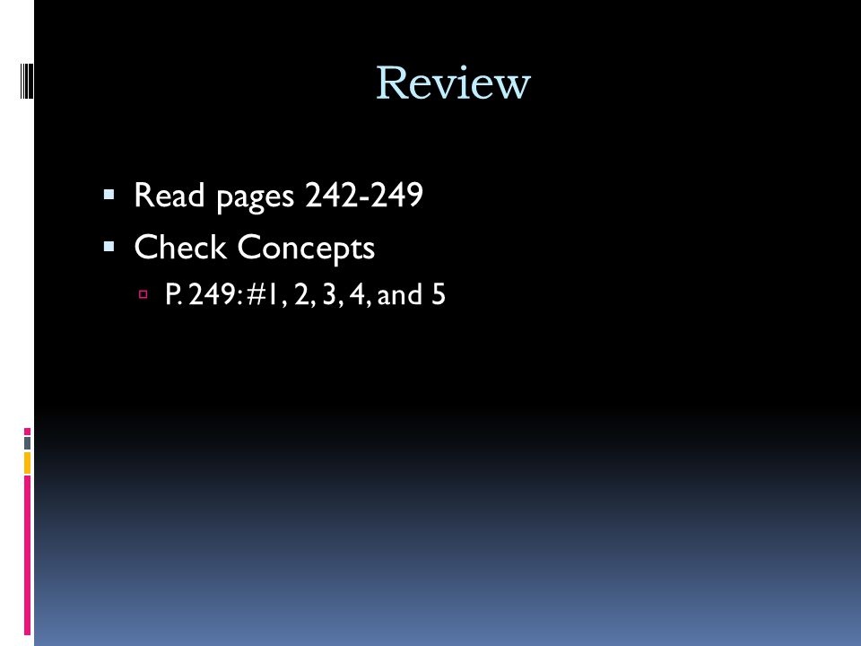 Review Read pages 242-249 Check Concepts P. 249: #1, 2, 3, 4, and 5