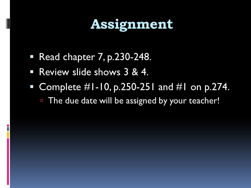 Assignment Read chapter 7, p.230-248. Review slide shows 3 & 4.