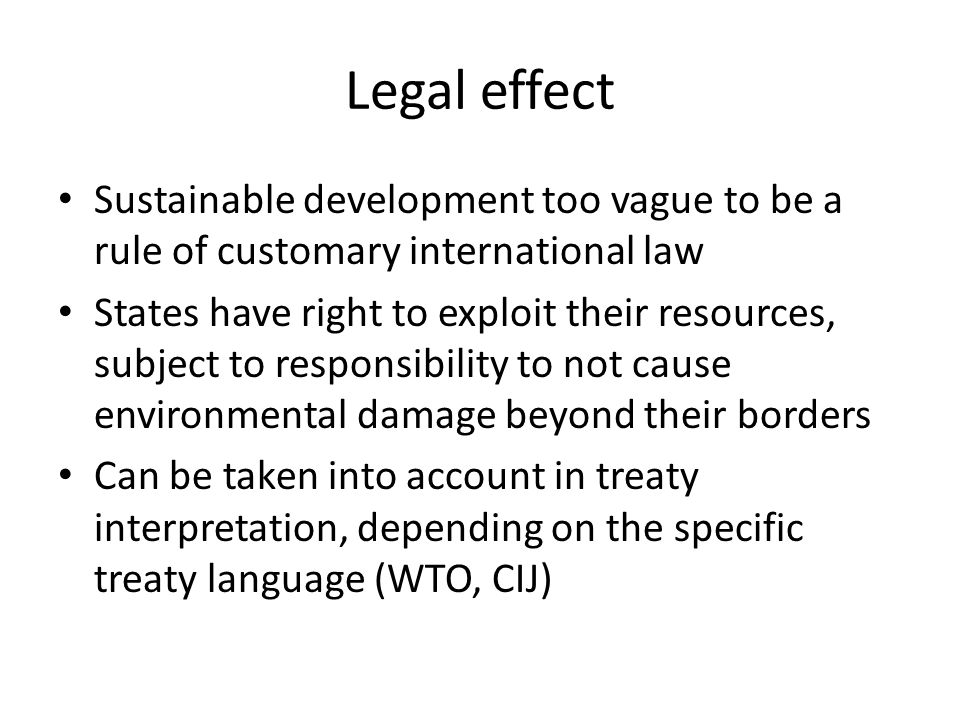 Legal effect Sustainable development too vague to be a rule of customary international law.