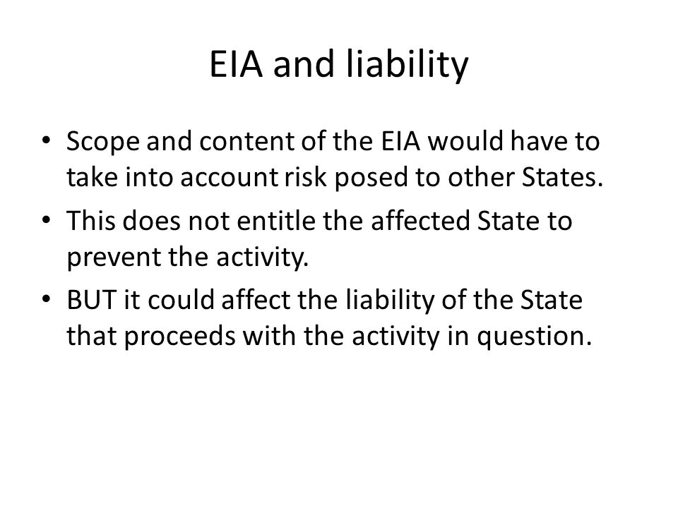 EIA and liability Scope and content of the EIA would have to take into account risk posed to other States.