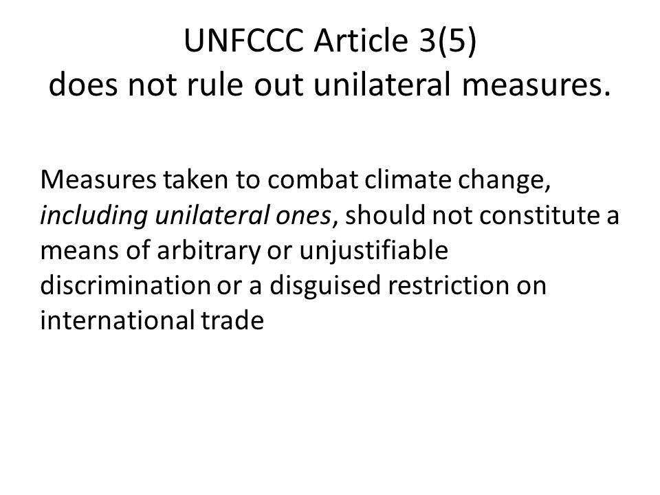 UNFCCC Article 3(5) does not rule out unilateral measures.