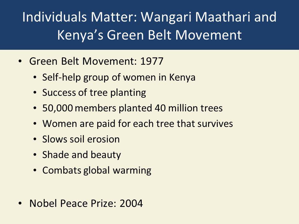 Individuals Matter: Wangari Maathari and Kenya's Green Belt Movement