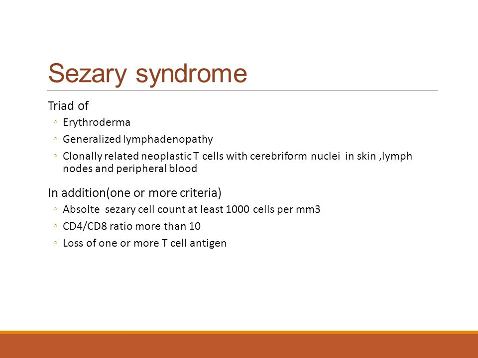 Sezary syndrome Triad of In addition(one or more criteria)