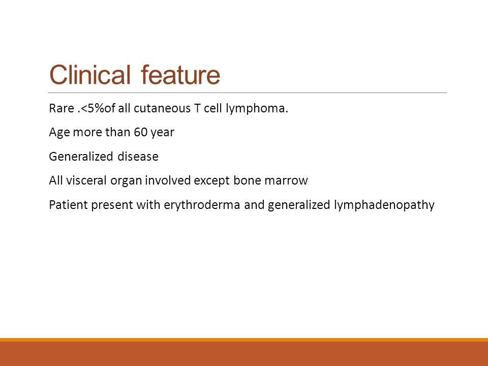 Clinical feature Rare .<5%of all cutaneous T cell lymphoma.