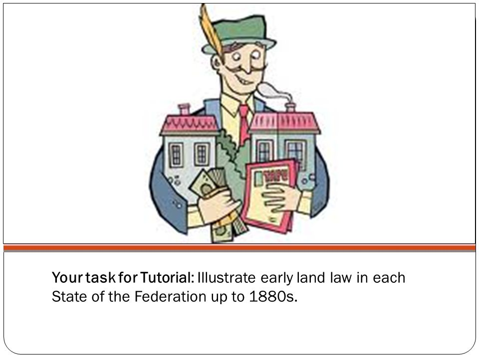 Your task for Tutorial: Illustrate early land law in each State of the Federation up to 1880s.