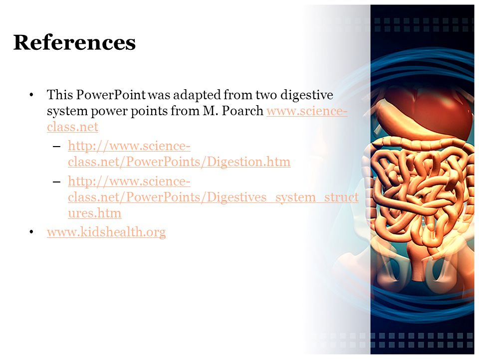 References This PowerPoint was adapted from two digestive system power points from M. Poarch www.science-class.net.