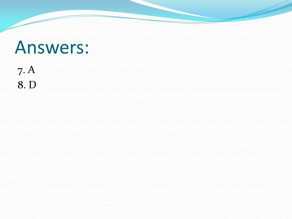 Answers: 7. A 8. D