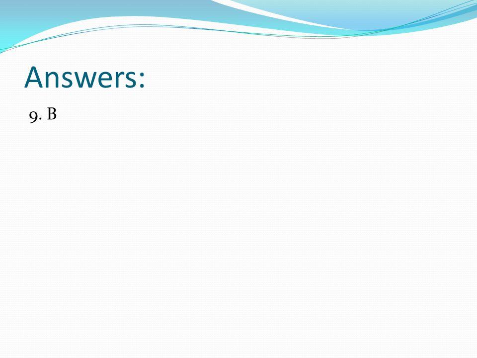 Answers: 9. B