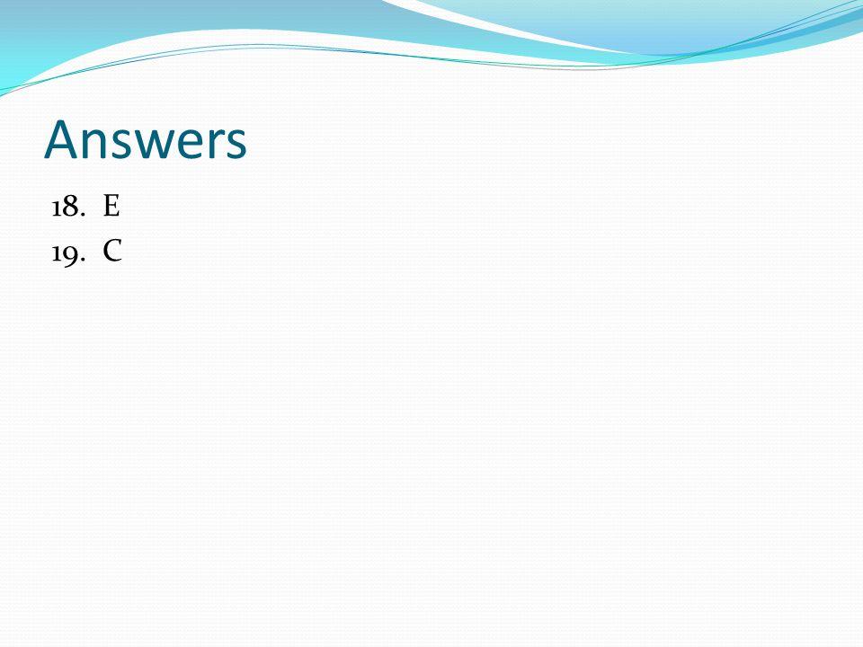 Answers 18. E 19. C