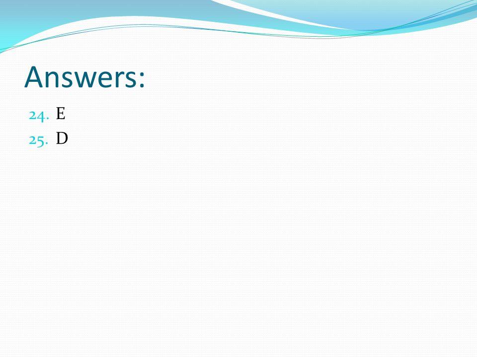 Answers: E D