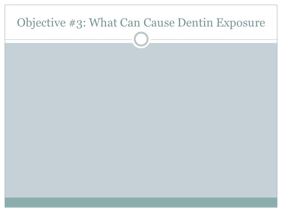 Objective #3: What Can Cause Dentin Exposure