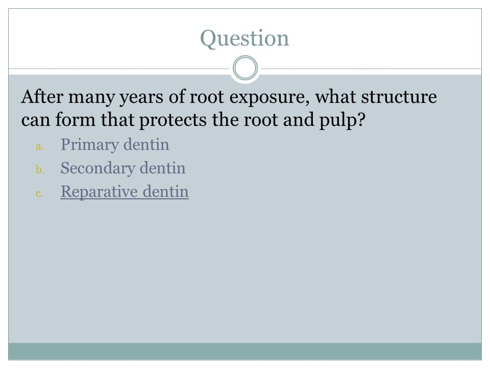 Question After many years of root exposure, what structure can form that protects the root and pulp