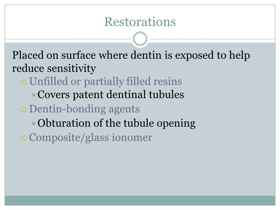 Restorations Placed on surface where dentin is exposed to help reduce sensitivity. Unfilled or partially filled resins.