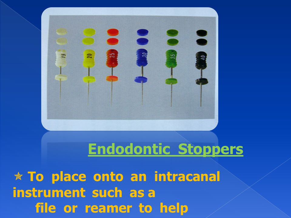 Endodontic Stoppers  To place onto an intracanal instrument such as a