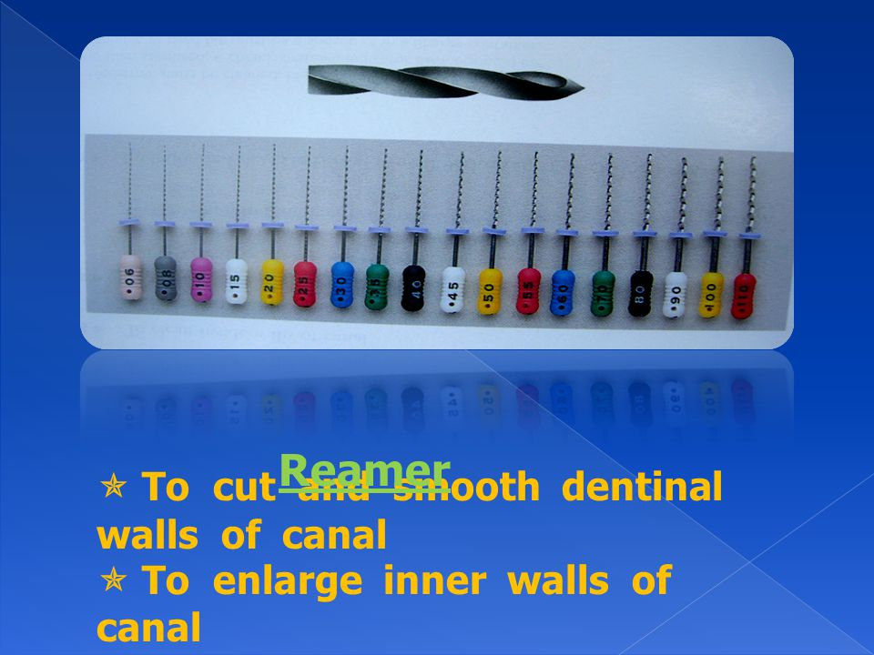 Reamer  To cut and smooth dentinal walls of canal