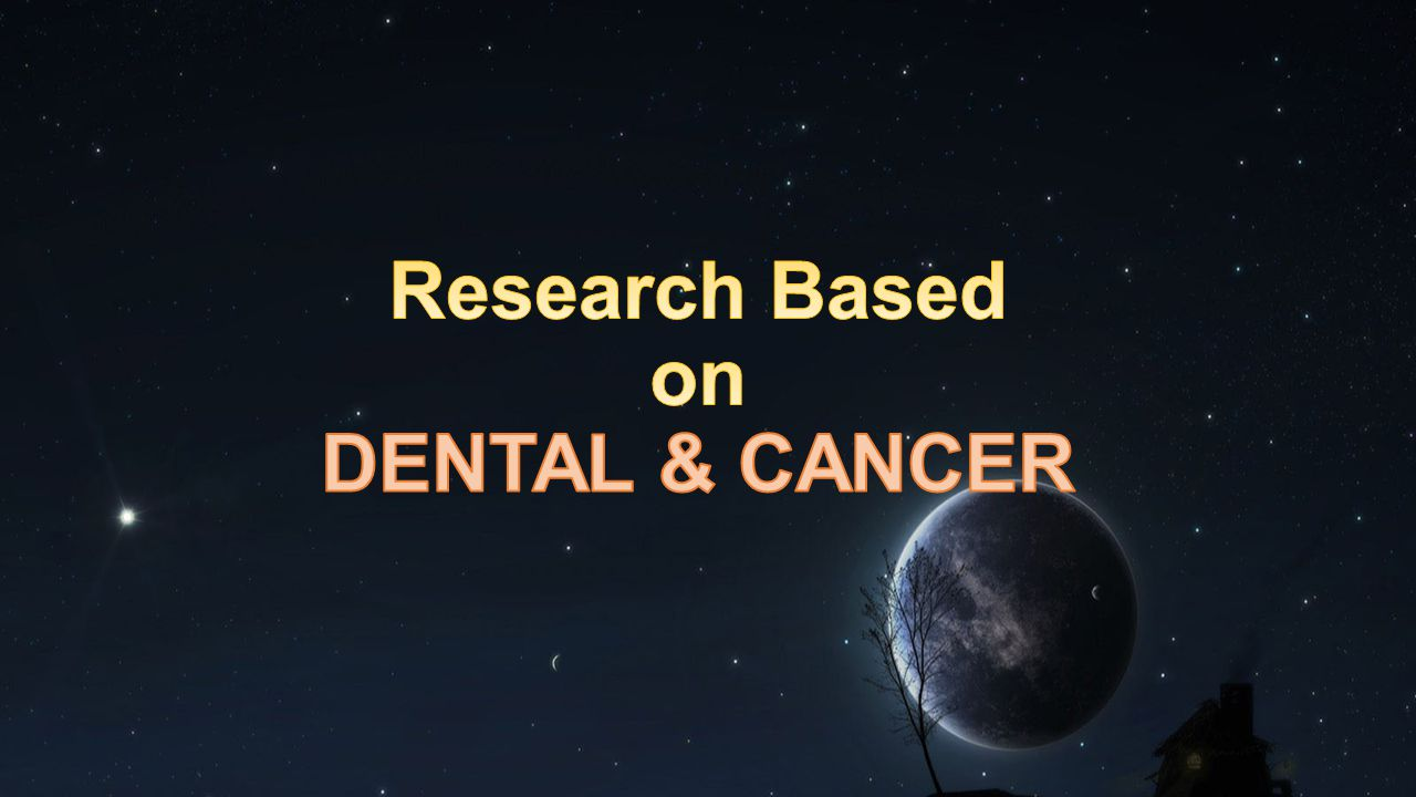Research Based on DENTAL & CANCER