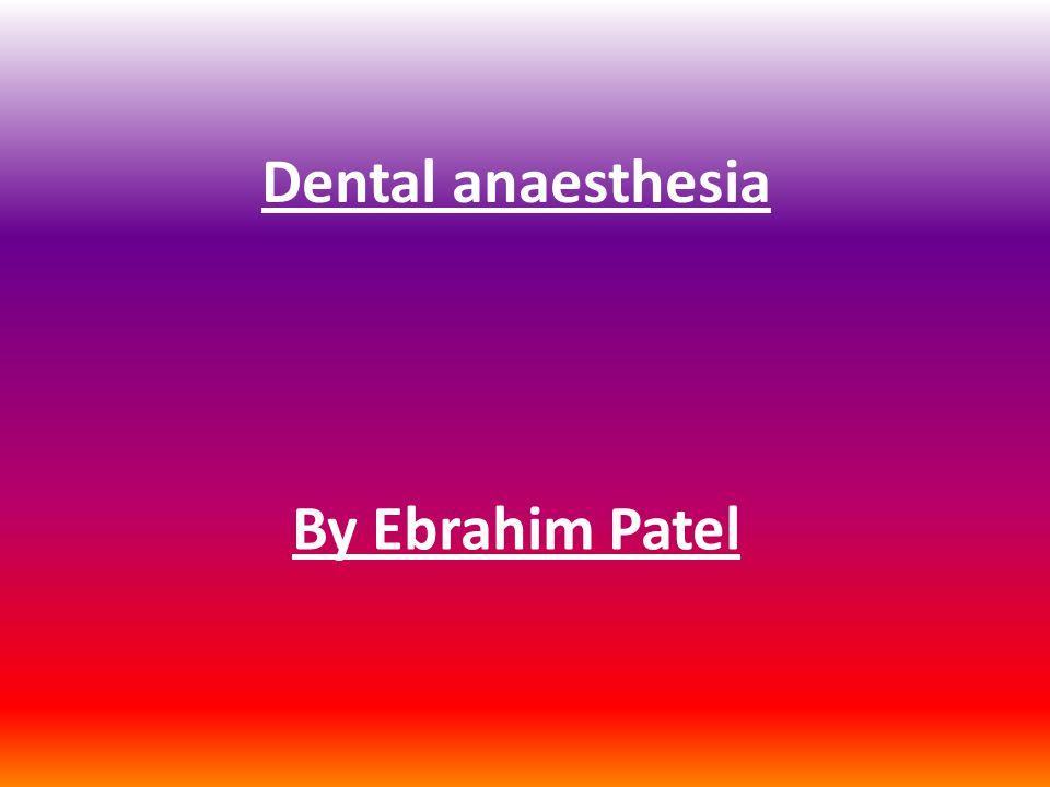 Dental anaesthesia By Ebrahim Patel