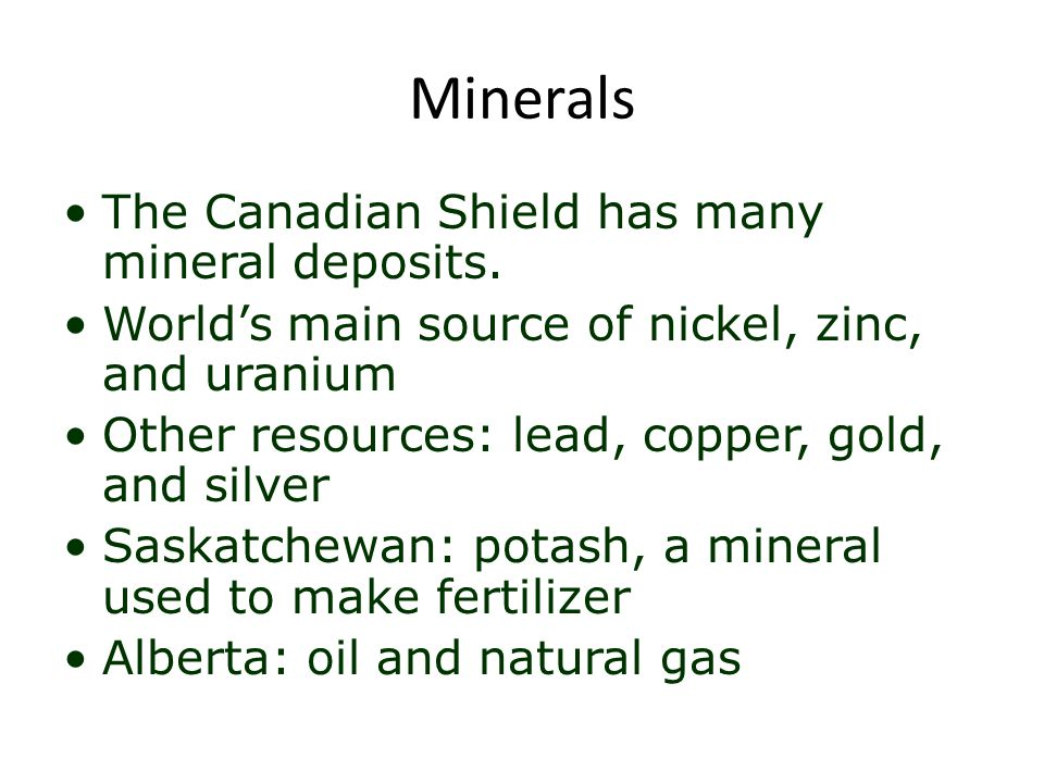 Minerals The Canadian Shield has many mineral deposits.