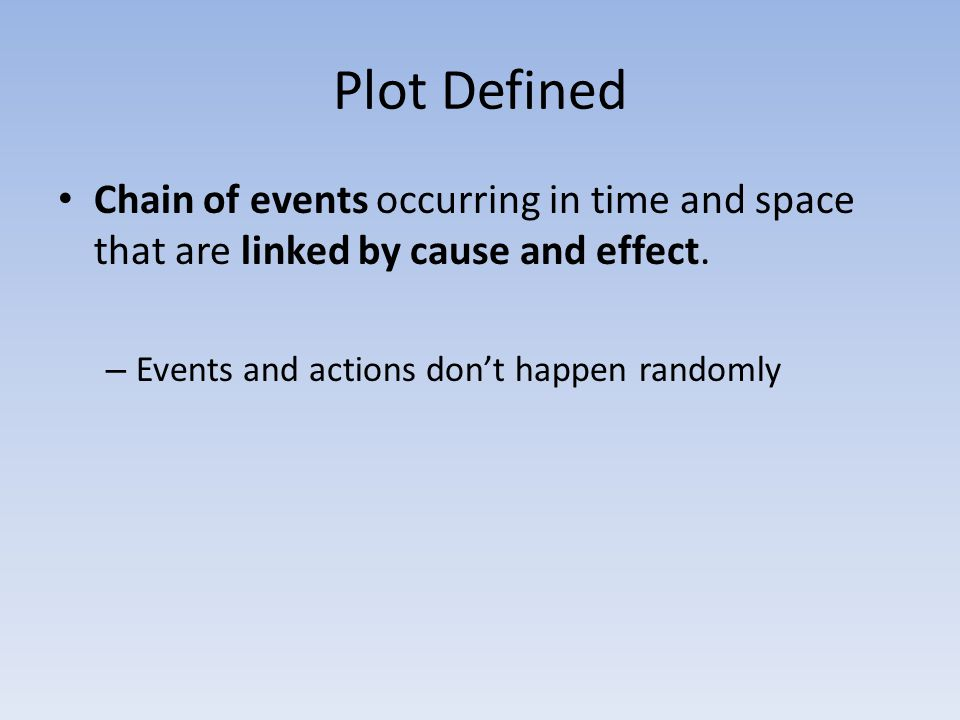 Plot Defined Chain of events occurring in time and space that are linked by cause and effect.