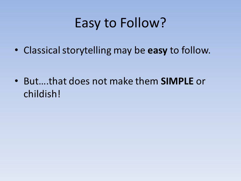 Easy to Follow Classical storytelling may be easy to follow.