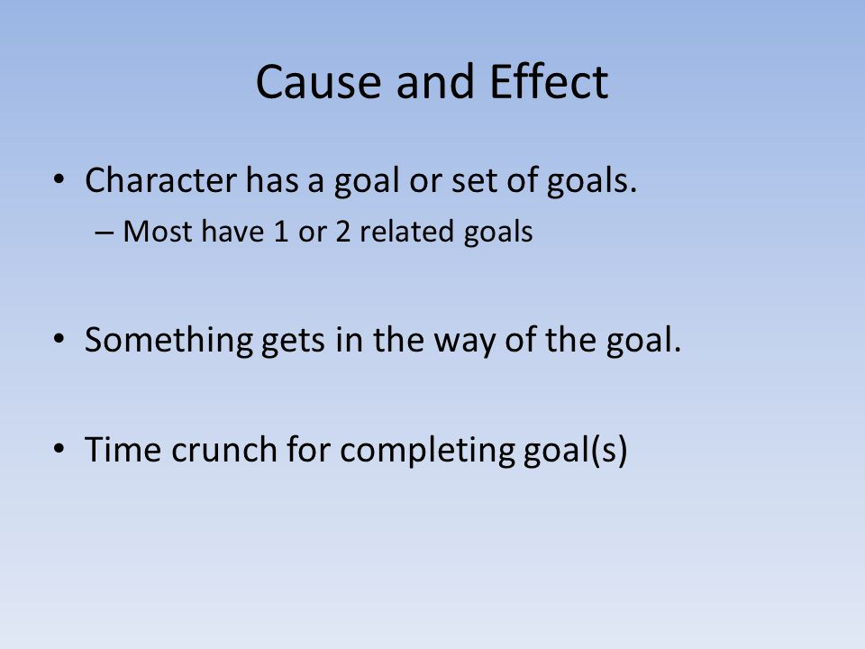 Cause and Effect Character has a goal or set of goals.
