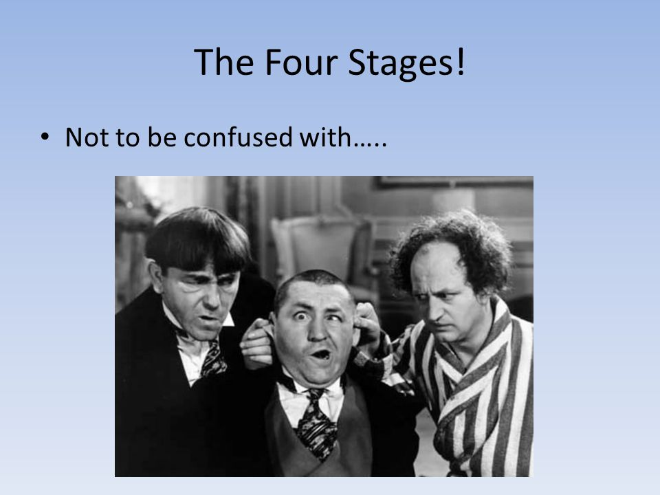 The Four Stages! Not to be confused with…..