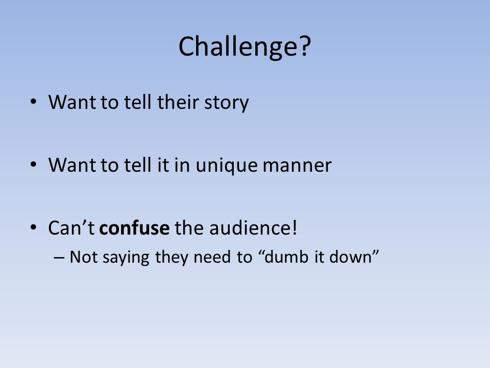 Challenge Want to tell their story Want to tell it in unique manner