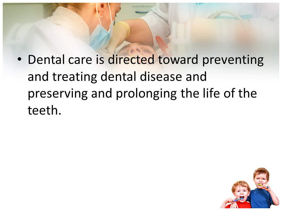 Dental care is directed toward preventing and treating dental disease and preserving and prolonging the life of the teeth.