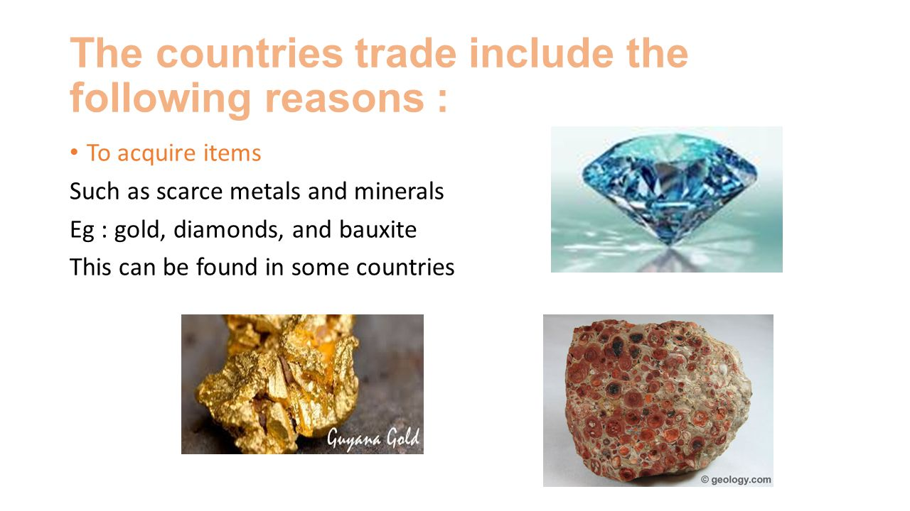 The countries trade include the following reasons :